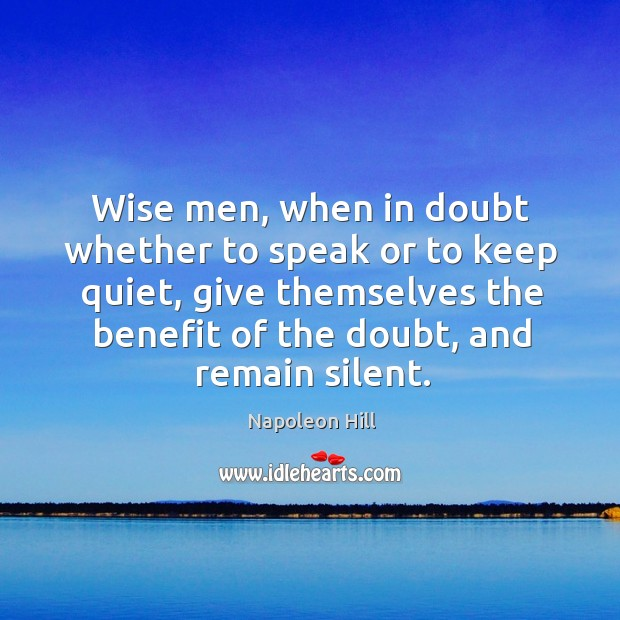 Image, Wise men, when in doubt whether to speak or to keep quiet, give themselves the benefit of the doubt, and remain silent.