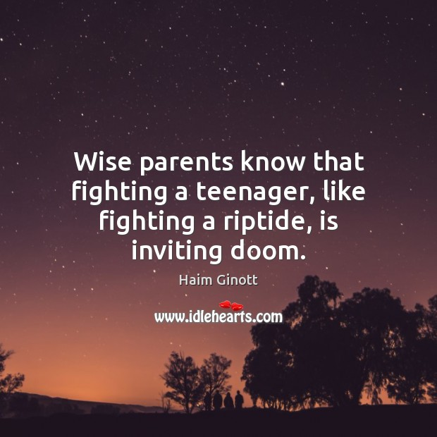 Wise parents know that fighting a teenager, like fighting a riptide, is inviting doom. Image