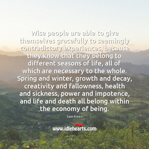 Wise people are able to give themselves gracefully to seemingly contradictory experiences, Sam Keen Picture Quote