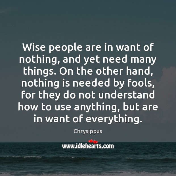 Wise people are in want of nothing, and yet need many things. Image