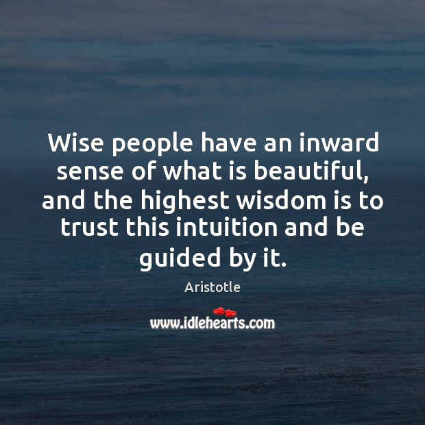 Wise people have an inward sense of what is beautiful, and the Image