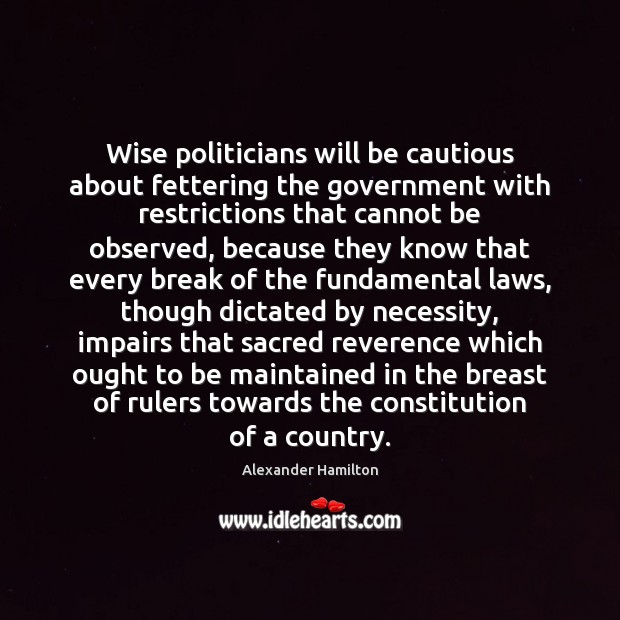 Wise politicians will be cautious about fettering the government with restrictions that Image