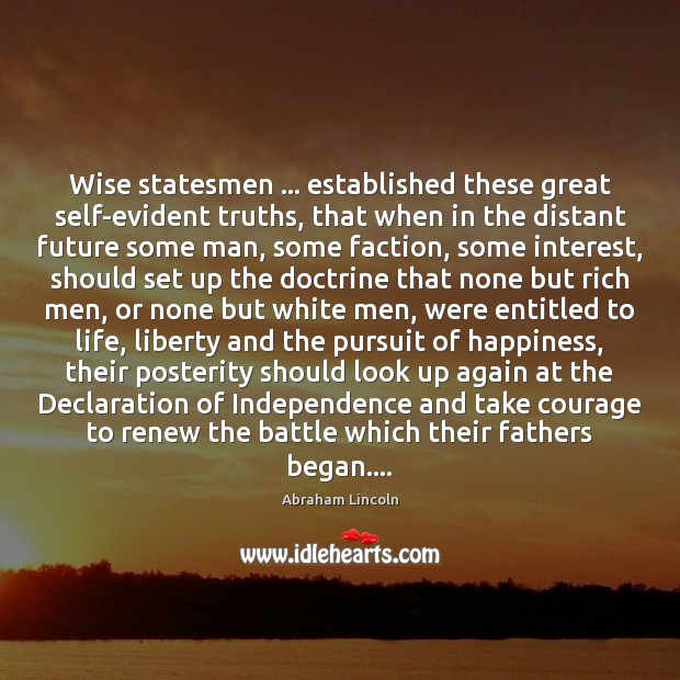 Image, Wise statesmen … established these great self-evident truths, that when in the distant