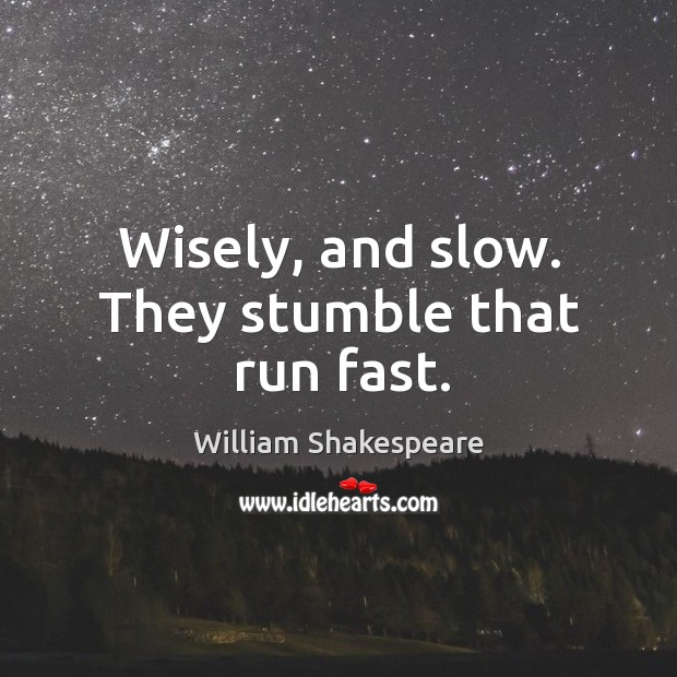 Image, Wisely, and slow. They stumble that run fast.