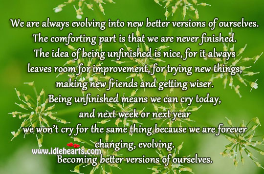 We Are Always Evolving Into New Better Versions