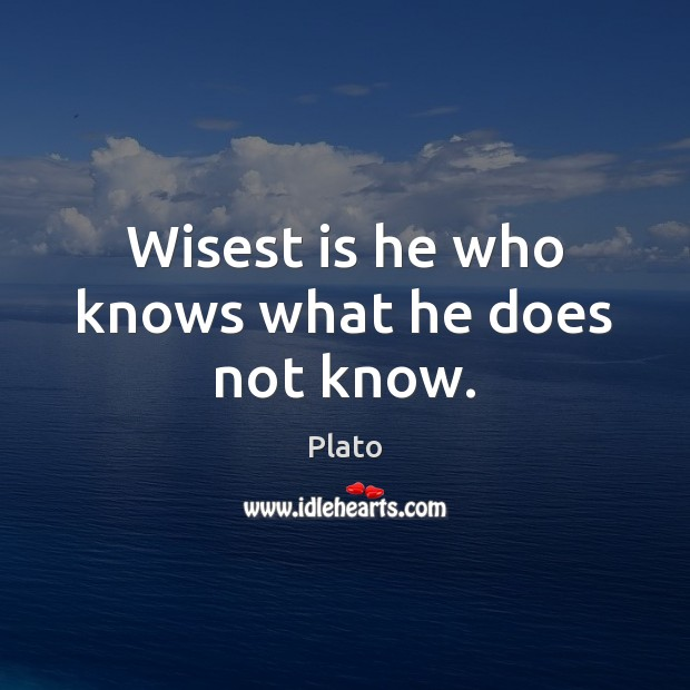 Wisest is he who knows what he does not know. Image