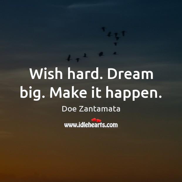 Image, Wish hard. Dream big. Make it happen.