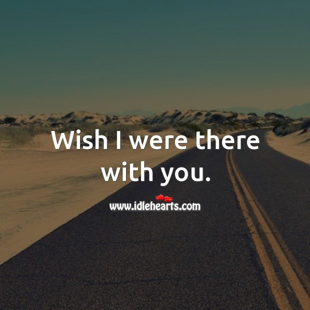 Wish I were there with you. Thinking of You Messages Image