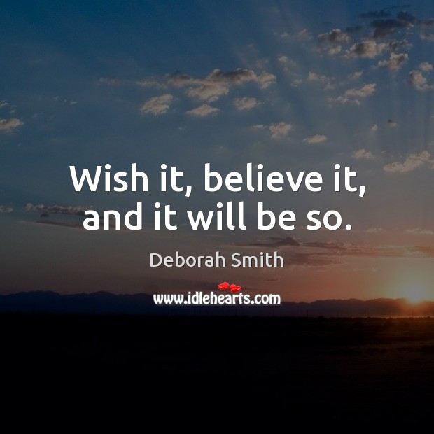 Wish it, believe it, and it will be so. Image