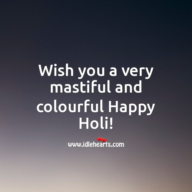 Wish you a very mastiful and colourful holi! Holi Messages Image