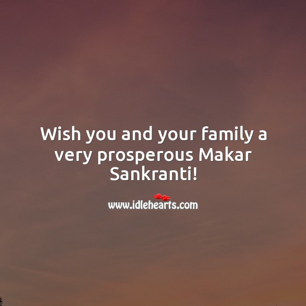 Wish you and your family a very prosperous Makar Sankranti! Makar Sankranti Wishes Image