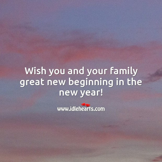 Wish you and your family great new beginning in the new year! New Year Quotes Image