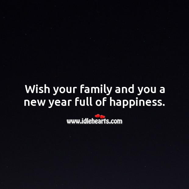 Wish your family and you a new year full of happiness. New Year Quotes Image