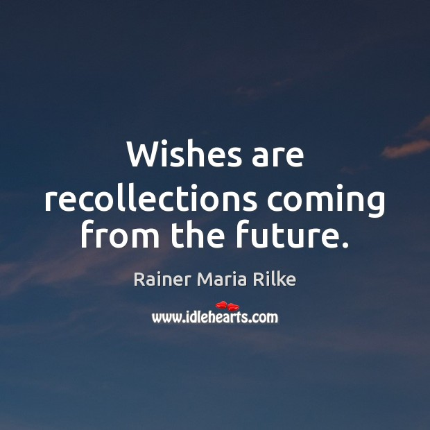 Image, Wishes are recollections coming from the future.
