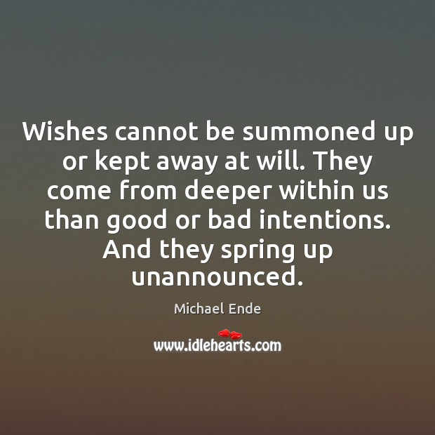 Image, Wishes cannot be summoned up or kept away at will. They come