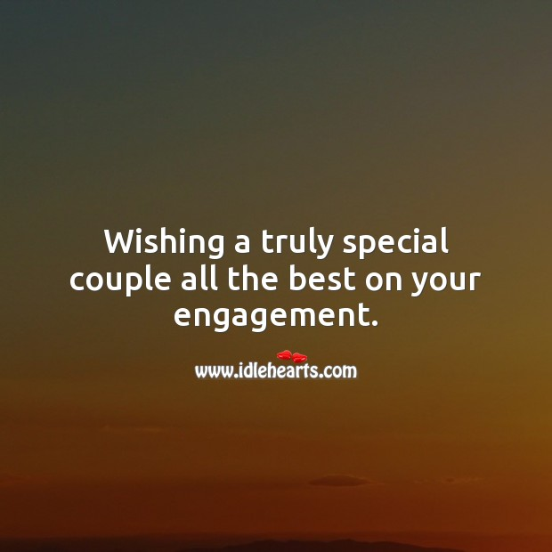 Wishing a truly special couple all the best on your engagement. Engagement Quotes Image