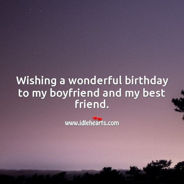 Wishing a wonderful birthday to my boyfriend and my best friend. Birthday Wishes for Boyfriend Image