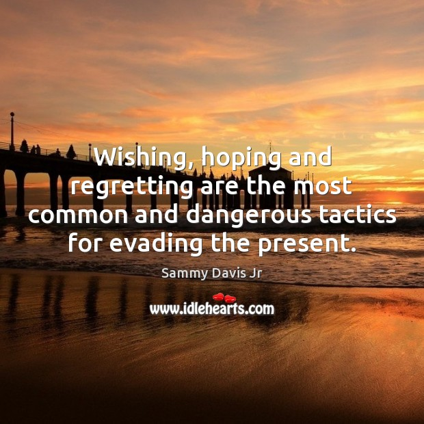 Image, Wishing, hoping and regretting are the most common and dangerous tactics for