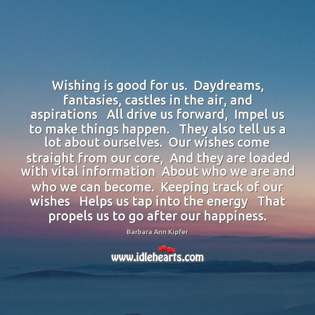 Image, Wishing is good for us.  Daydreams, fantasies, castles in the air, and