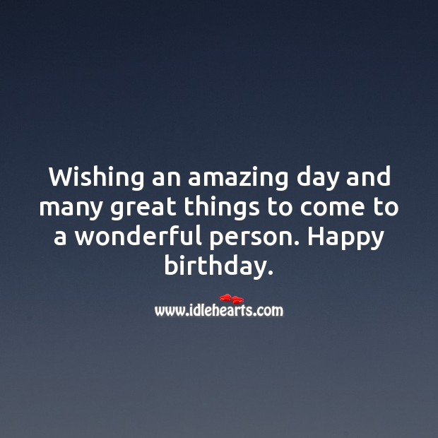 Wishing many great things to come to a wonderful person. Happy birthday. Happy Birthday Wishes Image