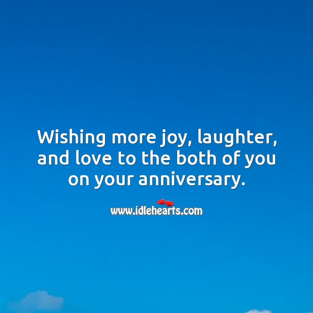 Wishing more joy, laughter, and love to the both of you on your anniversary. Laughter Quotes Image