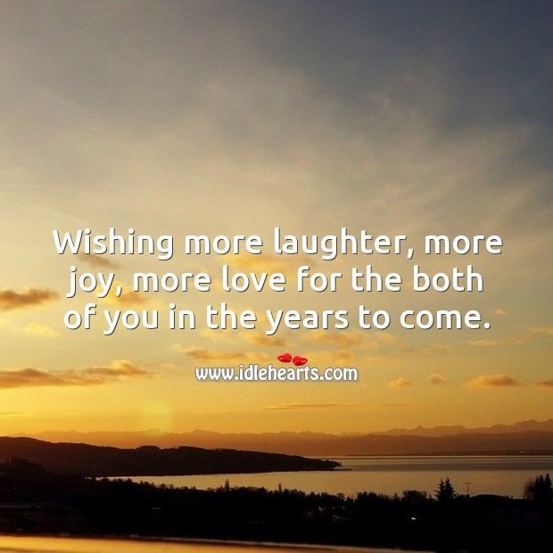 Wishing more laughter, more joy, more love for the both of you in the years to come. Laughter Quotes Image
