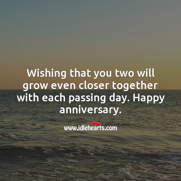 Wishing that you two will grow even closer together with each passing day. Wedding Anniversary Wishes Image