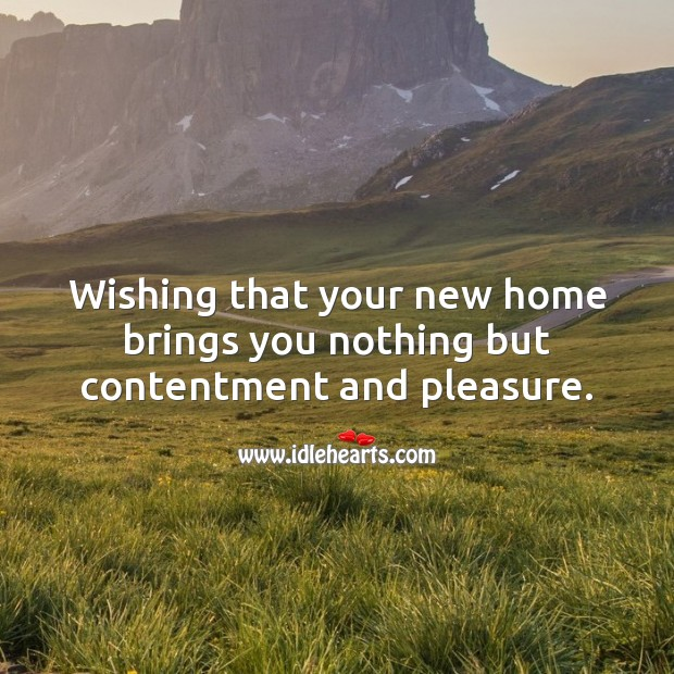 Wishing that your new home brings you nothing but contentment and pleasure. Housewarming Messages Image