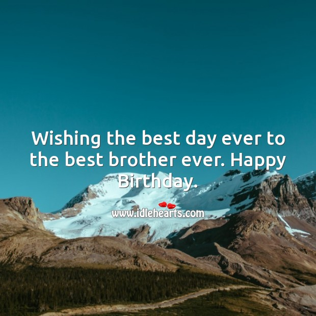 Image, Wishing the best day ever to the best brother ever.