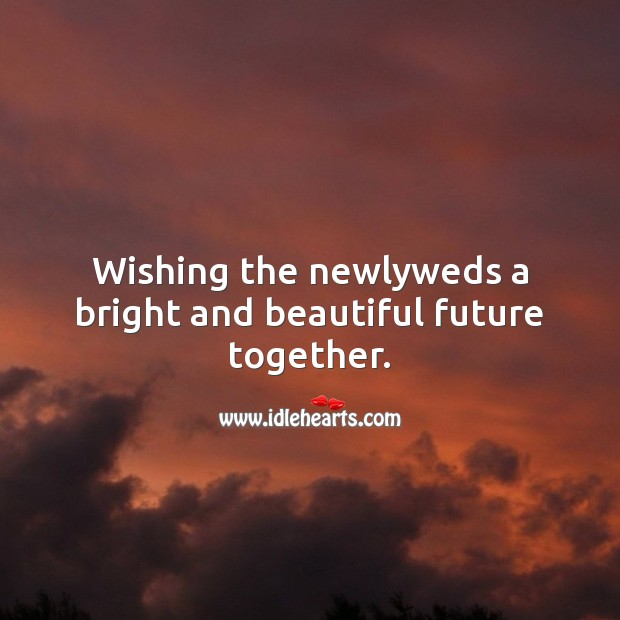 Wishing the newlyweds a bright and beautiful future together. Wedding Messages Image