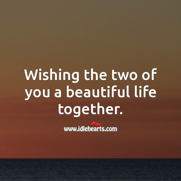 Wishing the two of you a beautiful life together. Wedding Messages Image