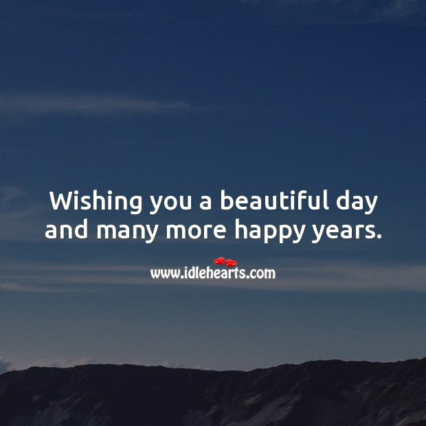 Image, Wishing you a beautiful day and many more happy years.