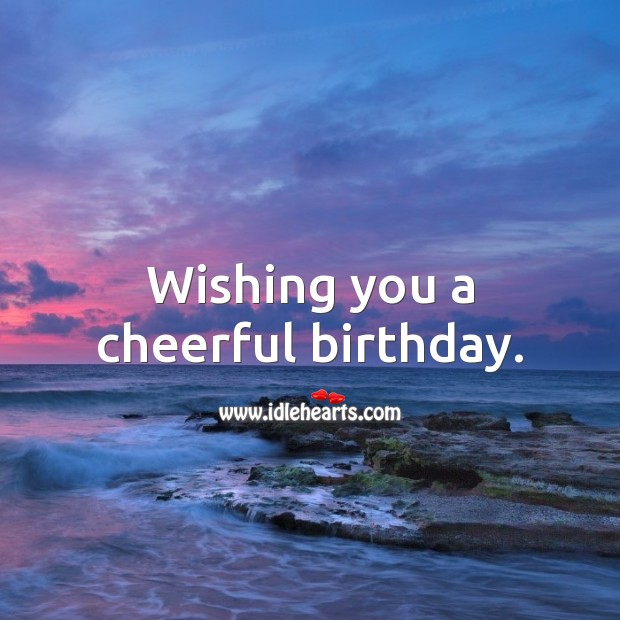 Wishing you a cheerful birthday. Happy Birthday Wishes Image