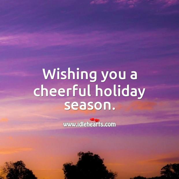 Wishing you a cheerful holiday season. Holiday Quotes Image