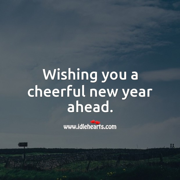 Wishing you a cheerful new year ahead. Happy New Year Messages Image