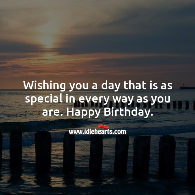 Wishing you a day that is as special in every way as you are. Image