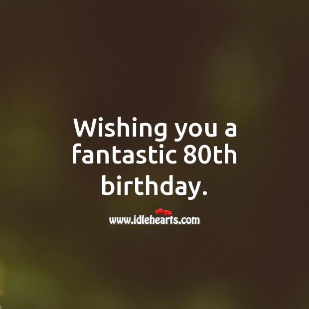 Wishing You A Fantastic 80th Birthday Idlehearts