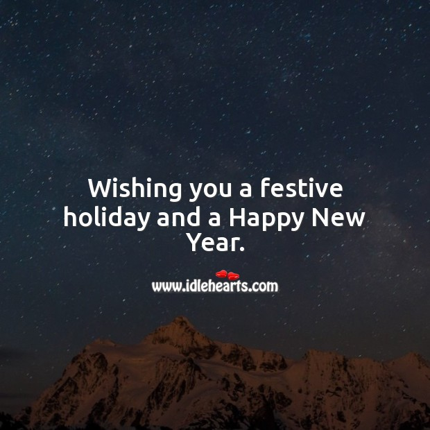 Wishing you a festive holiday and a Happy New Year. Holiday Messages Image