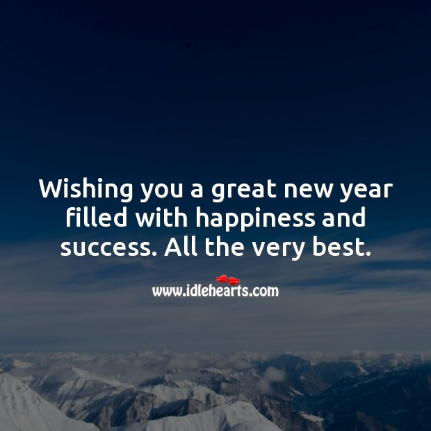 Wishing you a great new year filled with happiness and success. Happy New Year Messages Image