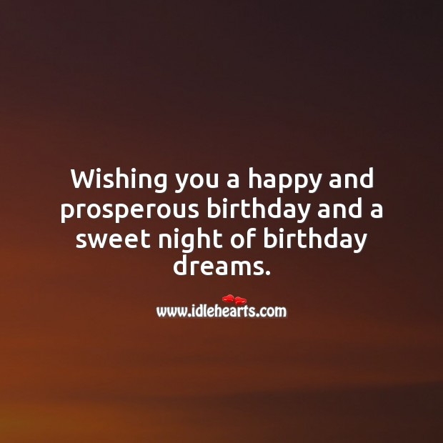 Wishing you a happy and prosperous birthday and year ahead. Wishing You Messages Image
