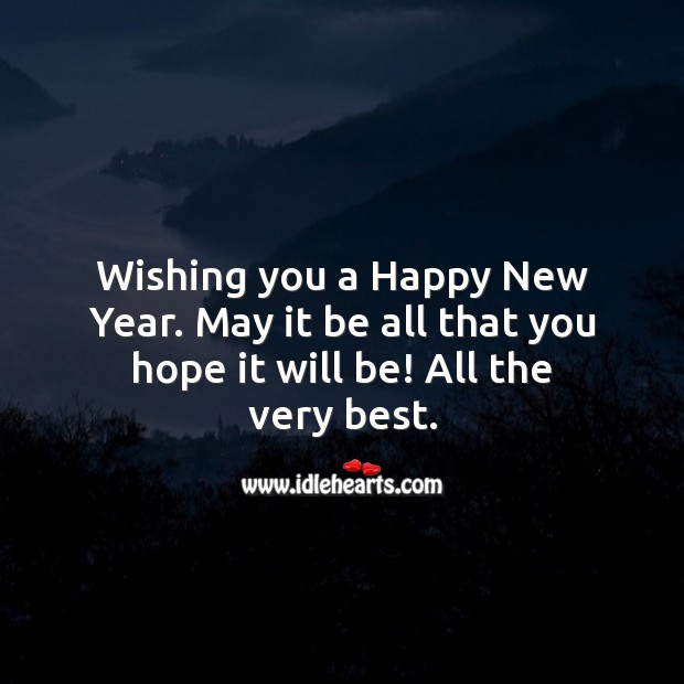 Wishing you a Happy New Year. May it be all that you hope it will be! New Year Quotes Image