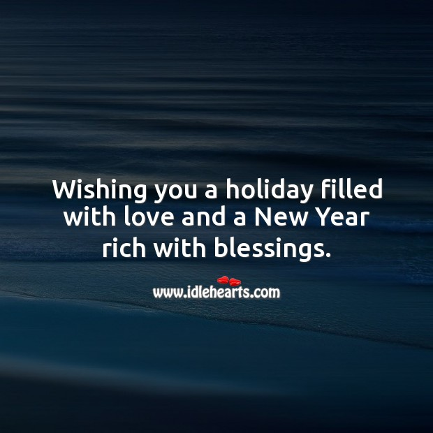 Wishing you a holiday filled with love and a New Year rich with blessings. Holiday Quotes Image