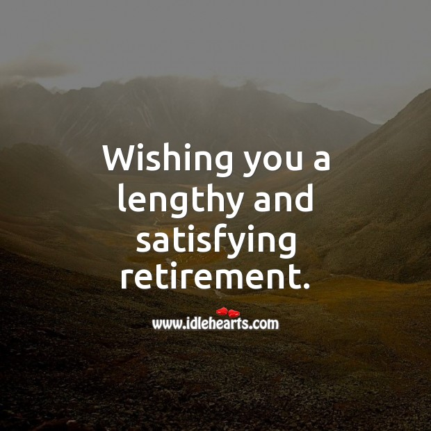 Wishing you a lengthy and satisfying retirement. Retirement Wishes Image