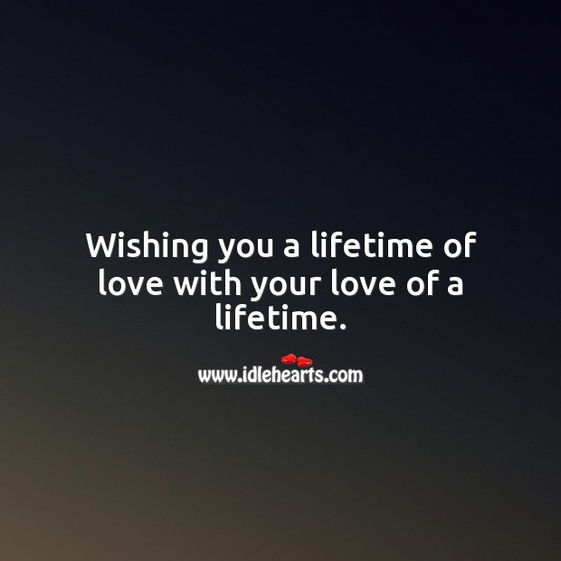Wishing you a lifetime of love with your love of a lifetime. Engagement Messages Image