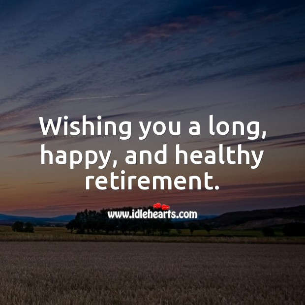 Wishing you a long, happy, and healthy retirement. Retirement Wishes Image
