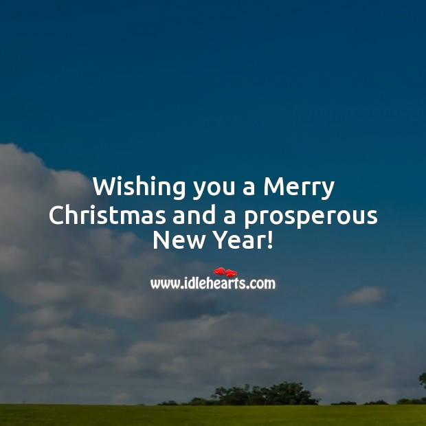 Wishing you a Merry Christmas and a prosperous New Year! Holiday Messages Image