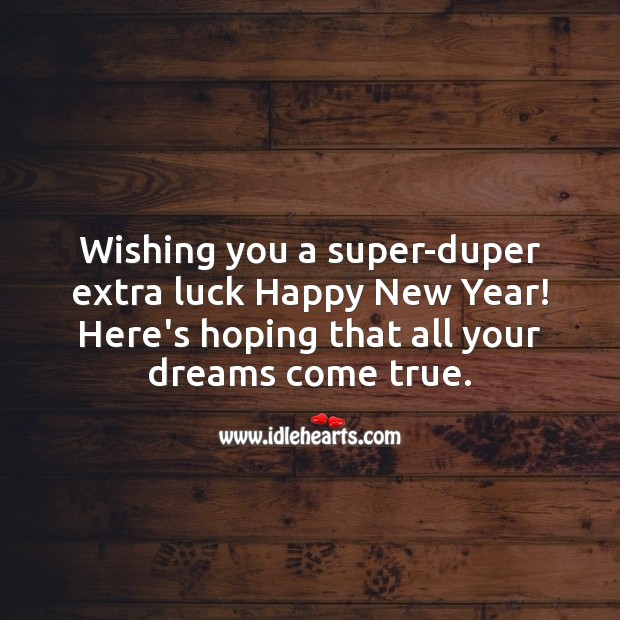 Wishing you a super-duper extra luck Happy New Year! New Year Quotes Image