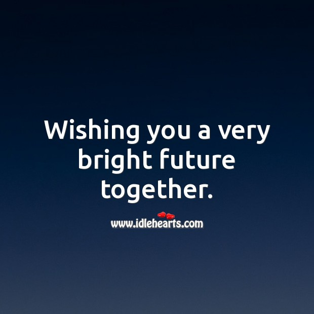 Wishing you a very bright future together. Wedding Messages Image