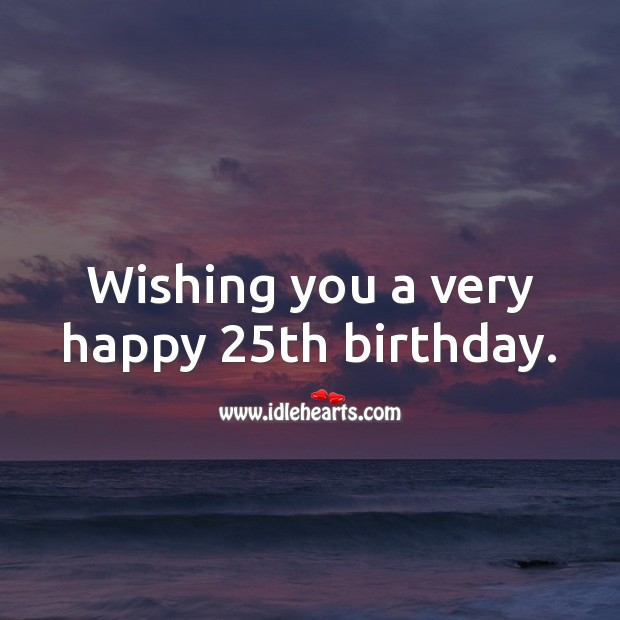 Wishing you a very happy 25th birthday. 25th Birthday Messages Image