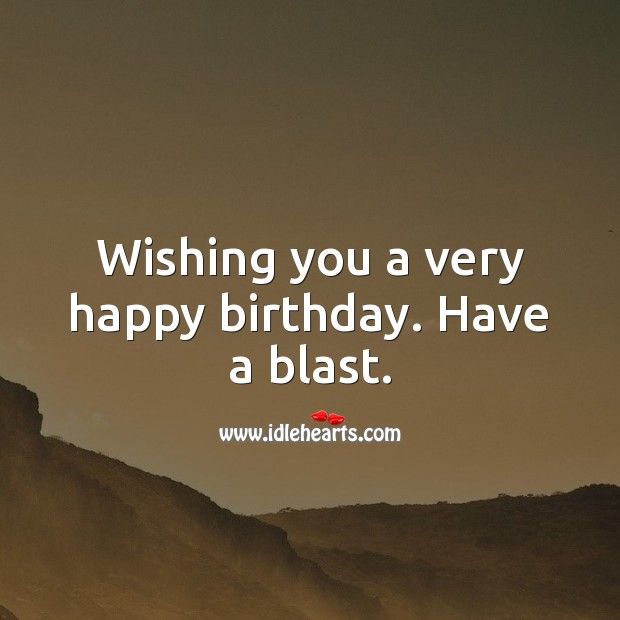 Wishing you a very happy birthday. Have a blast. Wishing You Messages Image